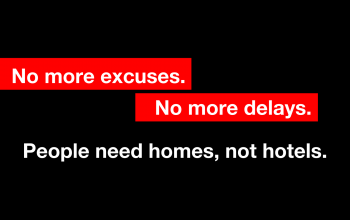 No more excuses. No more delays.  People need Homes, not Hotels.